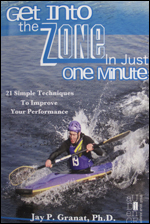 Get Into The Zone In Just One Minute: 21 Simple Ways To Improve Your Performance